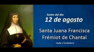AGOSTO 12   SANTA JUANA FRANCISCA DE CHANTAL /EL SANTO DEL DIA