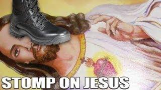 STOMP ON JESUS!