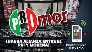 AMLO quiere alianza PRIMor | Mientras Tanto en México