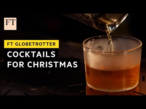 How to make the perfect Christmas cocktail | FT Globetrotter