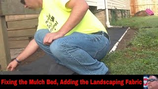 Fixing the Mulch Bed, Adding the Landscaping Fabric