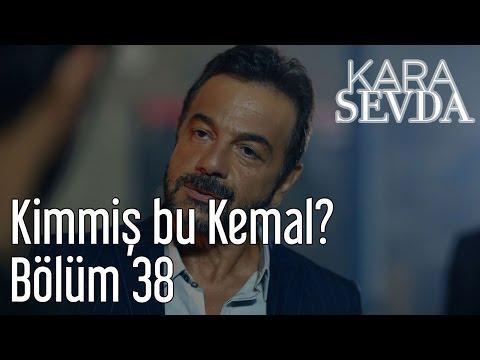 Kara Sevda 38. Bölüm - Kimmiş Bu Kemal?
