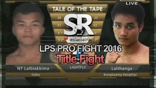 SR : LPS Pro Fight 2016 | Light Fly Weight | Title Fight | NT Lalbiakkima vs Lalthanga | TKO