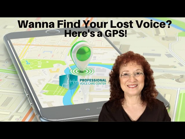 Wanna Find Your Lost Voice? Here's a GPS!  - Professional Voice Care Center