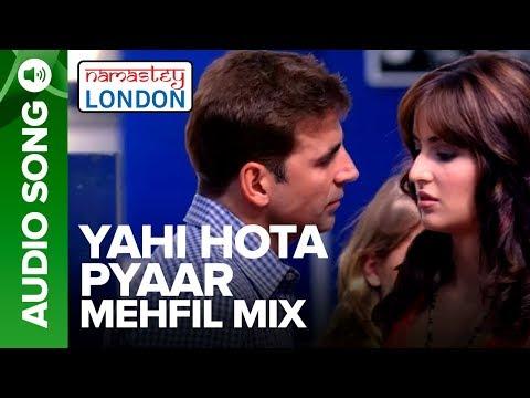 YAHI HOTA PYAAR - MEHFIL MIX | Namastey London | Akshay Kumar & Katrina Kaif