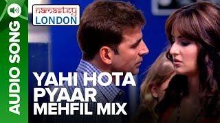 YAHI HOTA PYAAR - MEHFIL MIX   Namastey London   Akshay Kumar & Katrina Kaif