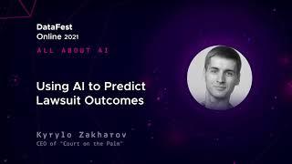 Kyrylo Zakharov - Using AI to predict lawsuit outcomes