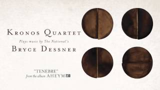 "Kronos Quartet With Bryce Dessner - ""Tenebre"" (Full Album Stream)"