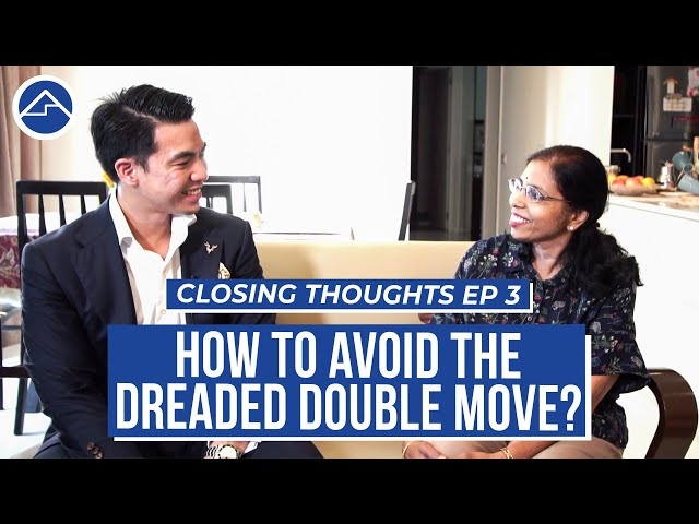 How to avoid the dreaded double move? (selling landed house to condominium) | Closing Thoughts Ep3