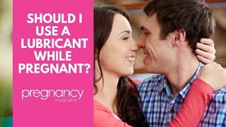 Should I use a lubricant during sex while pregnant?