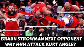 BRAUN STROWMAN Next Opponent Revealed!!  Why TRIPLE H Attack Kurt Angle?? 