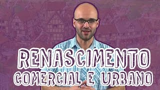 História - Renascimento Comercial e Urbano - Fatores