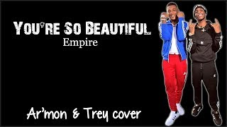 Download Empire - You're So Beautiful (Ar'mon and Trey cover) (Lyrics) MP3 song and Music Video