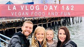 LA Vlog Day 1 & 2 | Vegan Food and Family Fun!