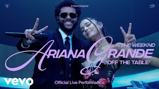 Download Ariana Grande - off the table ft. The Weeknd (Official Live Performance) | Vevo