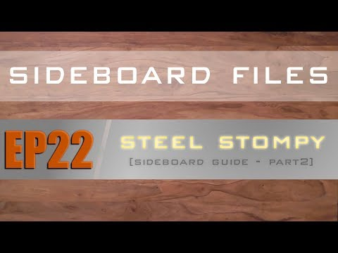 SIDEBOARD FILES - EP22 - Legacy Steel Stompy - Sideboard Guide Part 2 - MTG