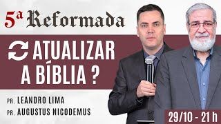???? PRECISAMOS ATUALIZAR A BÍBLIA? - Augustus Nicodemus e Leandro Lima #5aReformada