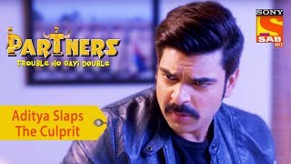 Your Favorite Character | Aditya Slaps The Culprit | Partners Double Ho Gayi Trouble