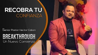 Breakthrough - Recobra Tu Confianza Parte 3 - Pr. Hector Caban  - TampaSpanishSdaChurch