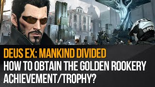 Deus Ex: Mankind Divided - How to obtain The Golden Rookery achievement/trophy?