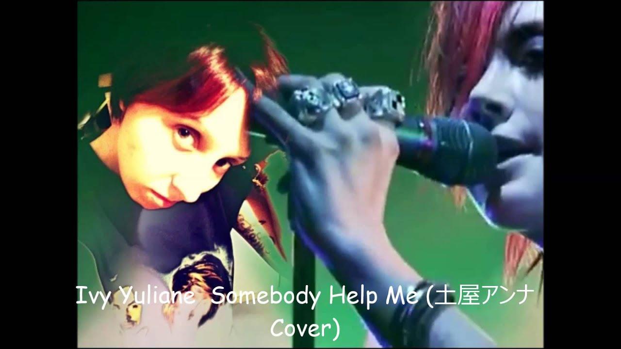 Ivy Yuliane Somebody Help Me 土屋アンナ Cover Youtube