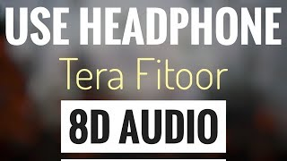 Tera Fitoor (8D AUDIO SONG) | USE HEADPHONE
