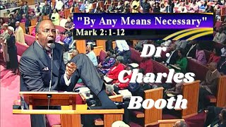"""Dr. Charles Booth """" By Any Means Necessary """"(Sunday Sermon)"""