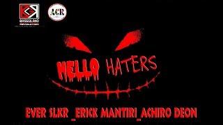 HELLO HATERS (OFFICIAL MUSIC AUDIO) EVER SLKR_ERICK MANTIRI_DJ DEON