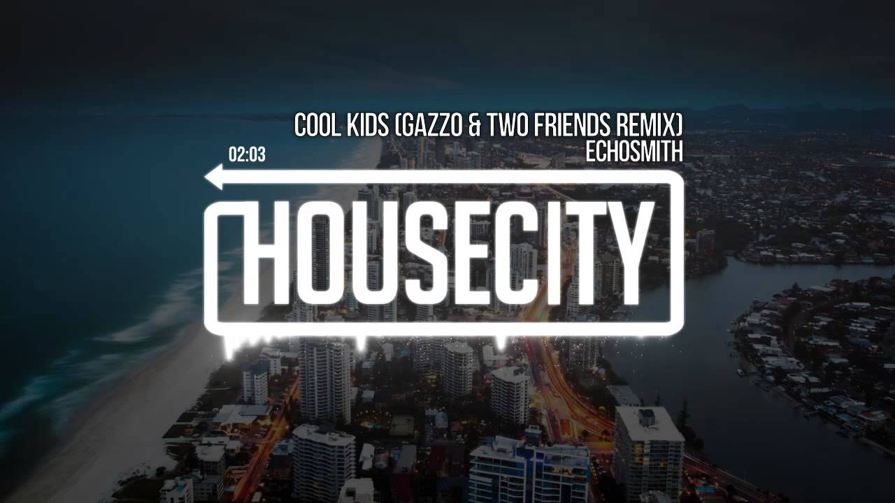 Cool Kids (Gazzo & Two Friends Remix)