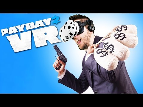 Sticking up Banks in Virtual Reality! - Payday 2 VR Gameplay - VR HTC Vive