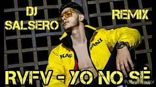 RVFV - YO NO SÉ - REMIX DJ SaLsErO