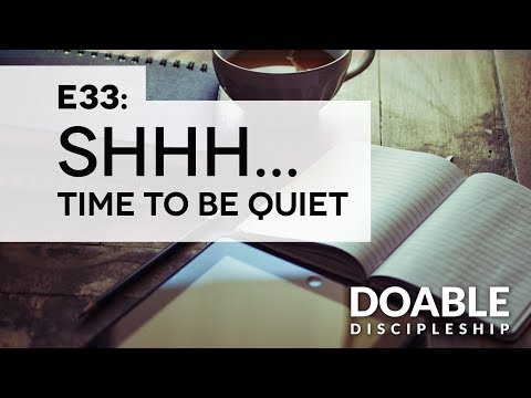E33 Shhh... Time to be Quiet