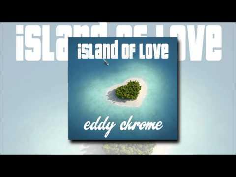 Eddy Chrome - Island Of Love (Lounge House Mix)