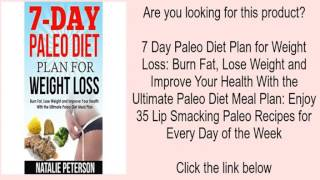 7 Day Paleo Diet Plan for Weight Loss: Burn Fat, Lose Weight and Improve Your Health With t