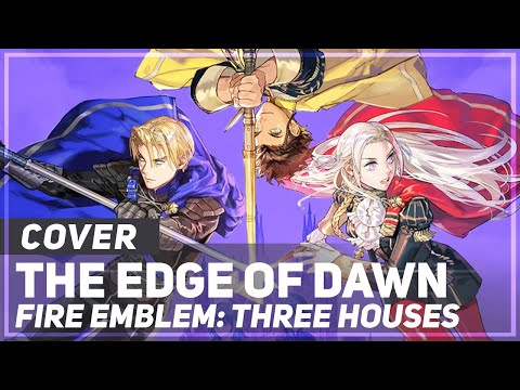 "Fire Emblem: Three Houses - ""The Edge of Dawn"" 