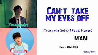 [3.01 MB] MXM - Can't take my eyes off (Youngmin Solo ft Kanto) Han-Rom-Eng Color Coded Lyrics