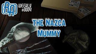 The Nazca Mummy   RA Weekly #4