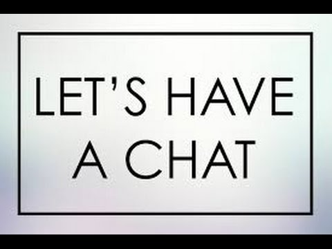 lets have a little chat about ...