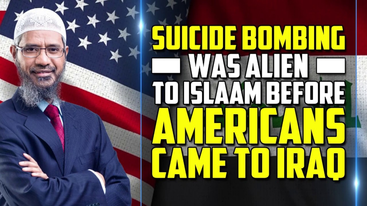 Suicide Bombing was Alien to Islam before Americans Came to Iraq - Dr Zakir Naik