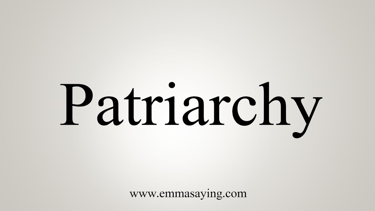 How To Say Patriarchy