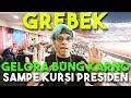 GREBEK GBK Sampe KURSI PRESIDEN 😍🇲🇨 Bangga!