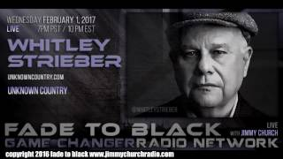 Ep. 601 FADE to BLACK Jimmy Church w/ Whitley Strieber : Unknown Country UFO : LIVE