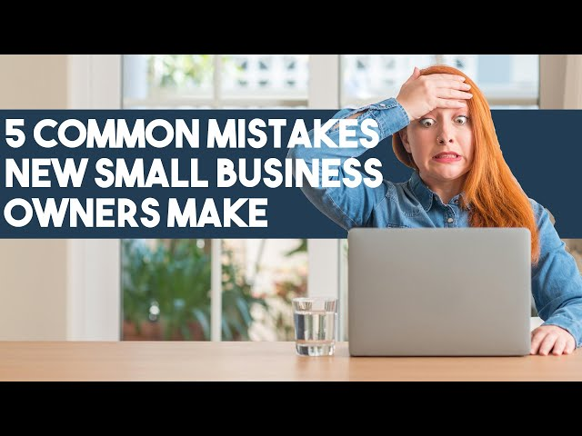 5 Common Mistakes New Small Businesses Owners Make