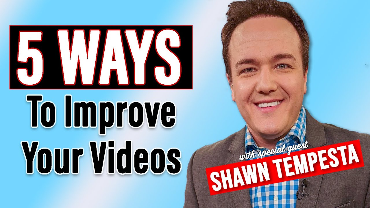 5 Ways To Improve Your Videos with Shawn Tempesta
