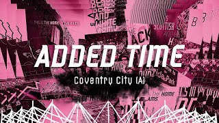 ADDED TIME I Coventry City (A)