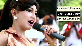 Perawan Kalimantan Jihan Audy Lagu Dangdut Terbaru Cover