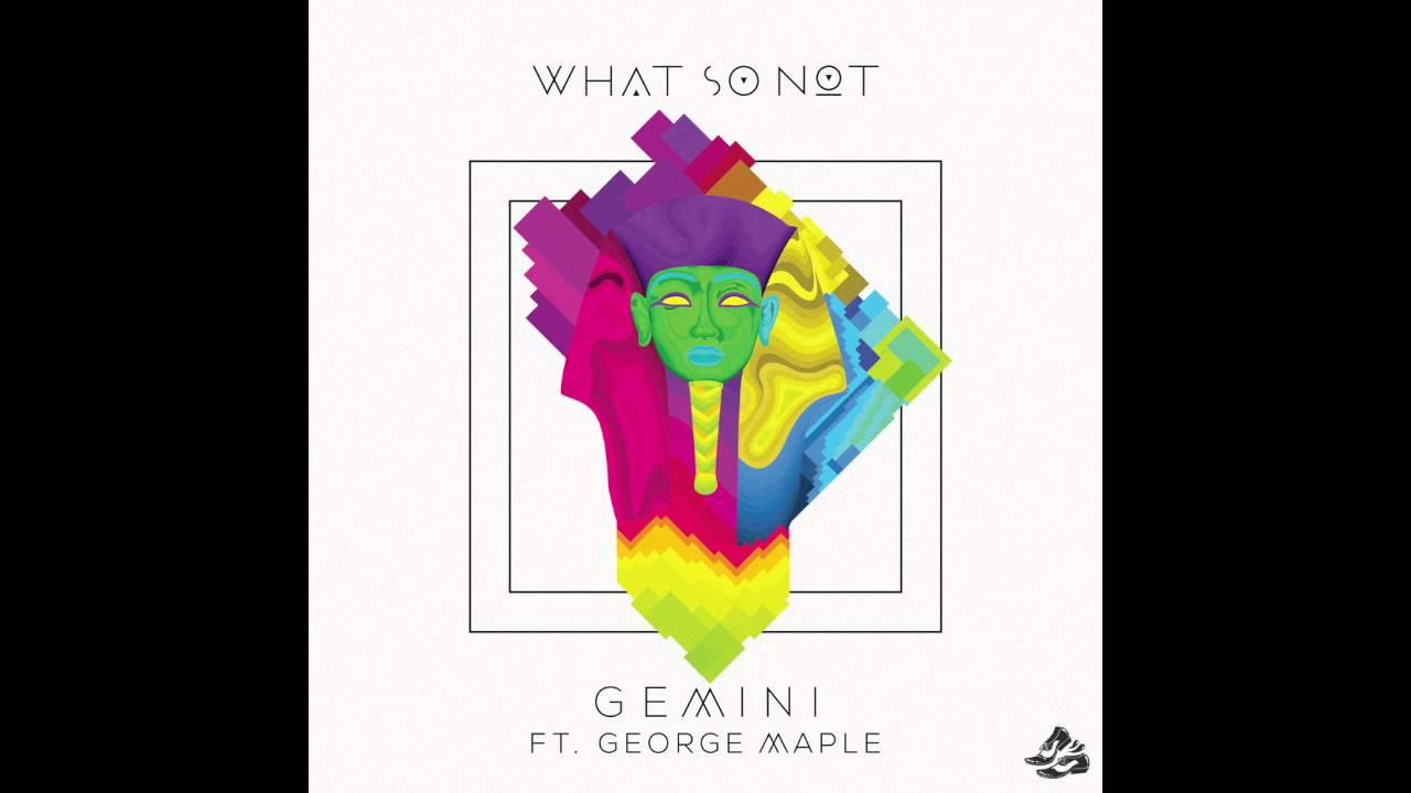 what-so-not-gemini-ft-george-maple-sweatitoutmusic