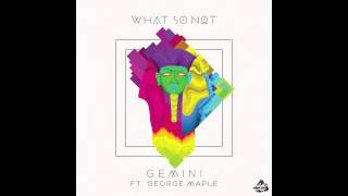 What So Not Gemini Ft George Maple