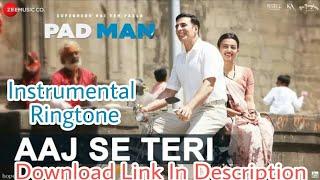 Aaj  Se Teri Ringtone  Instrumental| PADMAN | DOWNLOAD LINK IN DESCRIPTION | Indian Ringtones |
