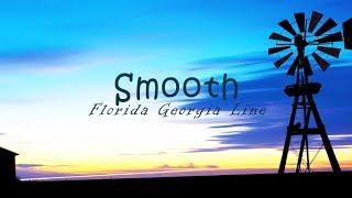 Florida Georgia Line - Smooth (Lyric Video)